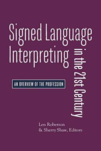 9781944838249-1944838244-Signed Language Interpreting in the 21st Century: An Overview of the Profession