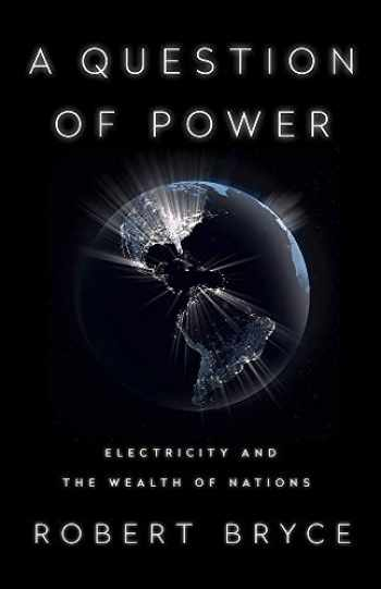 9781610397490-1610397495-A Question of Power: Electricity and the Wealth of Nations