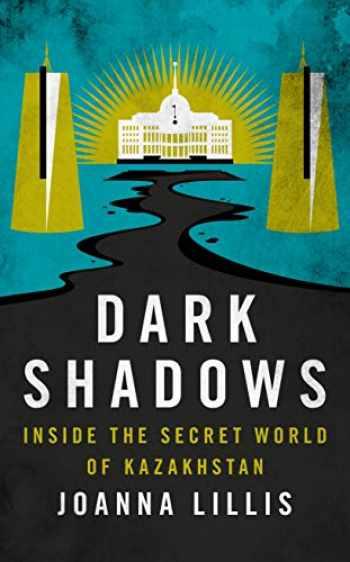 9781784538613-1784538612-Dark Shadows: Inside the Secret World of Kazakhstan