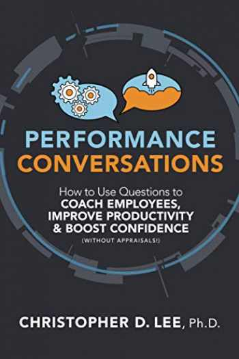 9781586446697-158644669X-Performance Conversations: How to Use Questions to Coach Employees, Improve Productivity, and Boost Confidence (Without Appraisals!)