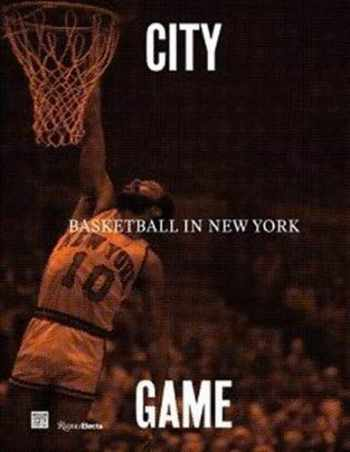 9780847867622-0847867625-City/Game: Basketball in New York