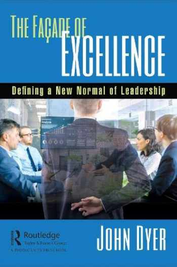 9780367145330-0367145332-The Façade of Excellence: Defining a New Normal of Leadership