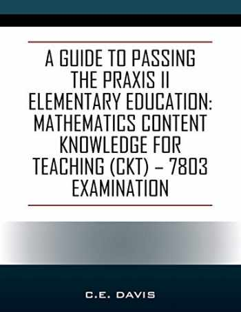 9781977217677-1977217672-A Guide to Passing the Praxis II Elementary Education: Mathematics Content Knowledge for Teaching (CKT) - 7803 examination