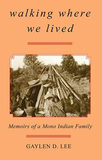 9780806131689-0806131683-Walking Where We Lived: Memoirs of a Mono Indian Family