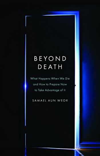 9781934206331-1934206334-Beyond Death: What Happens When We Die and How to Prepare Now to Take Advantage of It