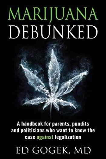 9781630512293-163051229X-Marijuana Debunked: A handbook for parents, pundits and politicians who want to know the case against legalization