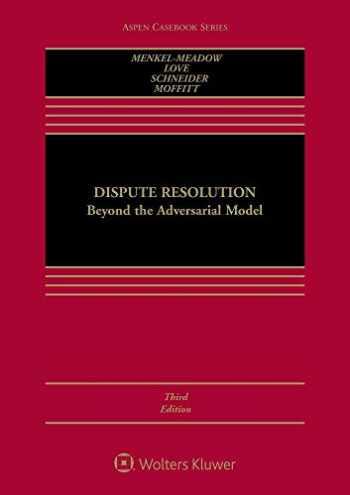 9781454852025-145485202X-Dispute Resolution: Beyond the Adversarial Model (Aspen Casebook)