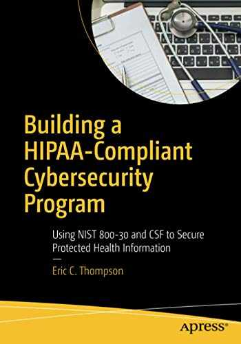 9781484230596-1484230590-Building a HIPAA-Compliant Cybersecurity Program: Using NIST 800-30 and CSF to Secure Protected Health Information