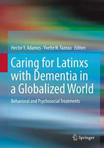 9781071601303-107160130X-Caring for Latinxs with Dementia in a Globalized World: Behavioral and Psychosocial Treatments