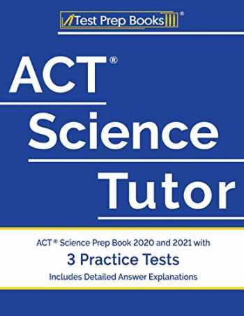 9781628457933-1628457937-ACT Science Tutor: ACT Science Prep Book 2020 and 2021 with 3 Practice Tests [Includes Detailed Answer Explanations]