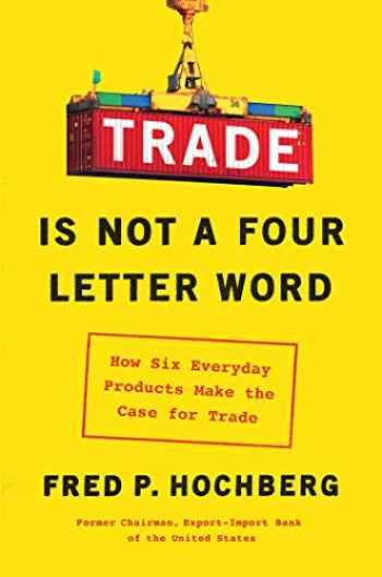 9781982127367-1982127368-Trade Is Not a Four-Letter Word: How Six Everyday Products Make the Case for Trade