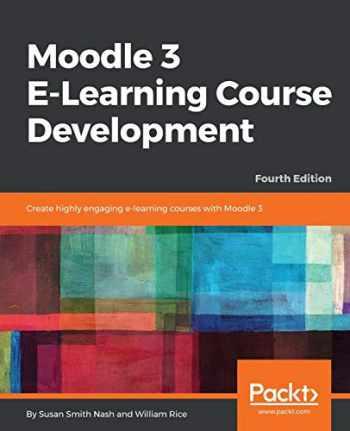 9781788472197-1788472195-Moodle 3 E-Learning Course Development: Create highly engaging e-learning courses with Moodle 3, 4th Edition