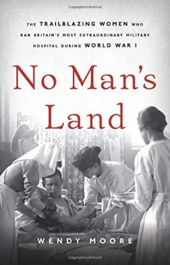 9781541672727-1541672720-No Man's Land: The Trailblazing Women Who Ran Britain's Most Extraordinary Military Hospital During World War I
