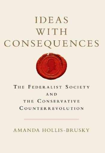 9780190933746-0190933747-Ideas with Consequences: The Federalist Society and the Conservative Counterrevolution (Studies in Postwar American Political Development)