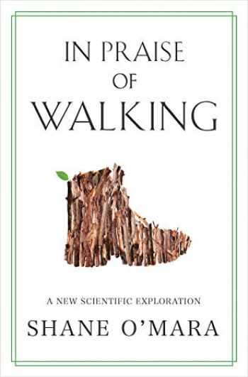 9780393652086-0393652084-In Praise of Walking: A New Scientific Exploration