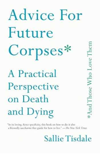 9781501182181-1501182188-Advice for Future Corpses (and Those Who Love Them): A Practical Perspective on Death and Dying