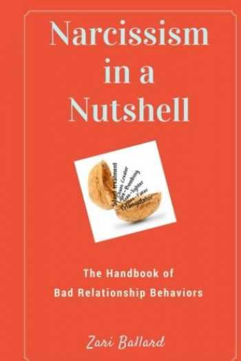 9781539661634-1539661636-Narcissism In a Nutshell: The Handbook of Bad Relationship Behaviors