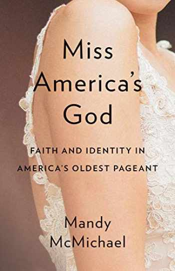 9781481311977-1481311972-Miss America's God: Faith and Identity in America's Oldest Pageant