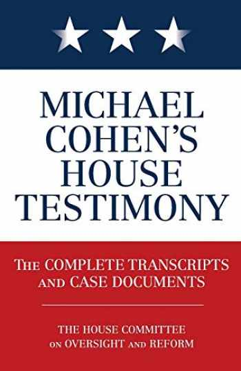 9781635766707-1635766702-Michael Cohen's House Testimony: The Complete Transcripts and Case Documents