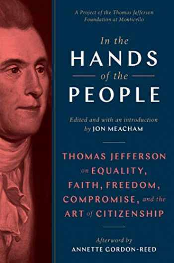 9780593229316-0593229312-In the Hands of the People: Thomas Jefferson on Equality, Faith, Freedom, Compromise, and the Art of Citizenship