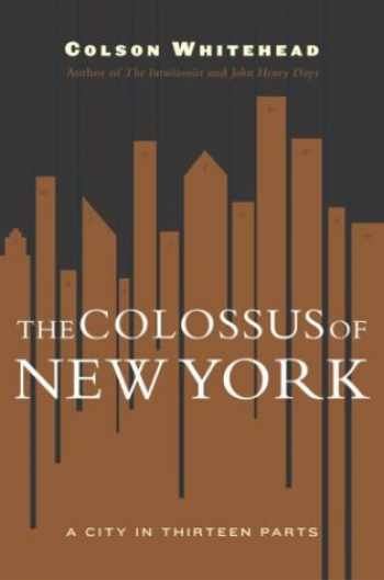 9780385507943-0385507941-The Colossus of New York: A City in 13 Parts