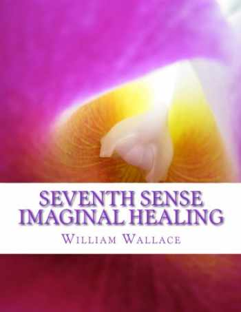 9781478329824-1478329823-Seventh Sense Imaginal Healing: An homage to Dr. Richard Bartlett, Benjamin Bibb, Barbara Ann Brennan, Donna Eden, Dr. Meg Blackburn Losey, Dr. Gerald ... Carl Simonton, Thomas Willhite, and others.