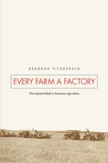 9780300111286-0300111282-Every Farm a Factory: The Industrial Ideal in American Agriculture (Yale Agrarian Studies Series)