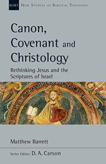 9780830829293-0830829296-Canon, Covenant and Christology: Rethinking Jesus and the Scriptures of Israel (New Studies in Biblical Theology)