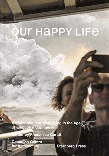 9783956794865-3956794869-Our Happy Life: Architecture and Well-Being in the Age of Emotional Capitalism (Sternberg Press)