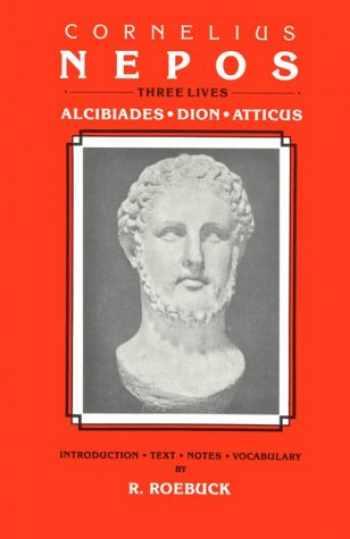 9780865162075-0865162077-Cornelius Nepos: Three Lives -- Alcibiades, Dion, Atticus