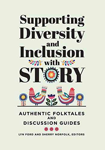 9781440867071-1440867070-Supporting Diversity and Inclusion with Story: Authentic Folktales and Discussion Guides