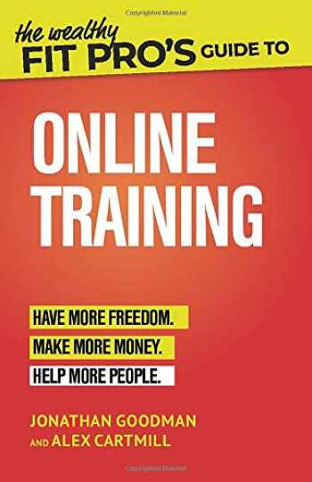 9781073501946-1073501949-The Wealthy Fit Pro's Guide to Online Training: Help More People, Make More Money, Have More Freedom (Wealthy Fit Pro's Guides)