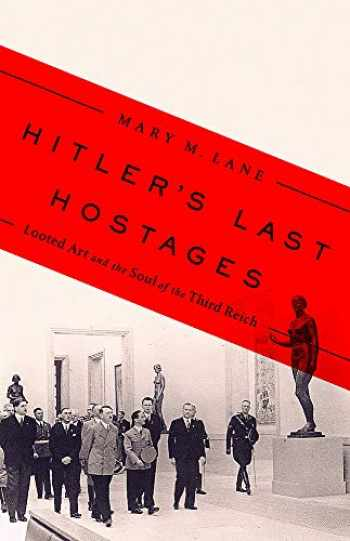 9781610397360-1610397363-Hitler's Last Hostages: Looted Art and the Soul of the Third Reich