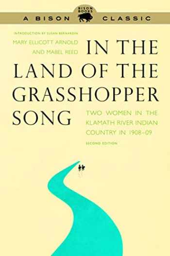 9780803236370-0803236379-In the Land of the Grasshopper Song: Two Women in the Klamath River Indian Country in 1908-09, Second Edition