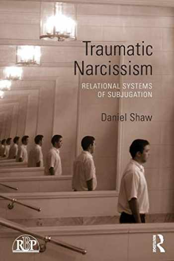9780415510257-0415510252-Traumatic Narcissism (Relational Perspectives Book Series)