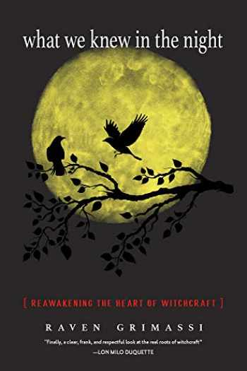 9781578636518-1578636515-What We Knew in the Night: Reawakening the Heart of Witchcraft