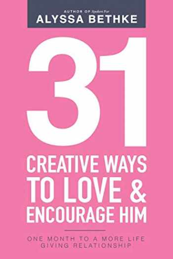 9781734274608-1734274603-31 Creative Ways To Love and Encourage Him: One Month To a More Life Giving Relationship (31 Day Challenge) (Volume 2)