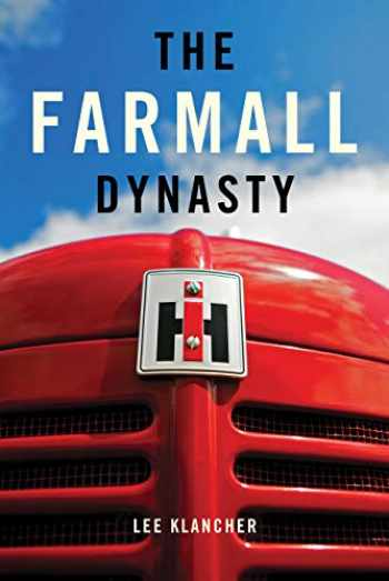 9780982173305-098217330X-The Farmall Dynasty: A History Of International Harvester Tractors: Titan, Mogul, Farmall, Letter, Cub, Hundred, And More