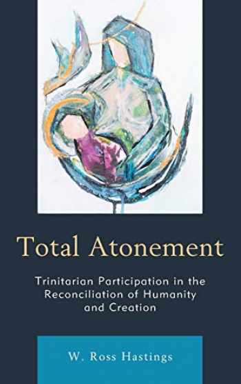 9781978702134-1978702132-Total Atonement: Trinitarian Participation in the Reconciliation of Humanity and Creation
