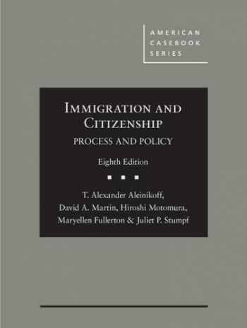 9781634599283-1634599284-Immigration and Citizenship: Process and Policy (American Casebook Series)