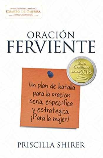 9781433691829-1433691825-Oración ferviente: Un plan de batalla para la oración seria, especifica y estratégica. (Spanish Edition)