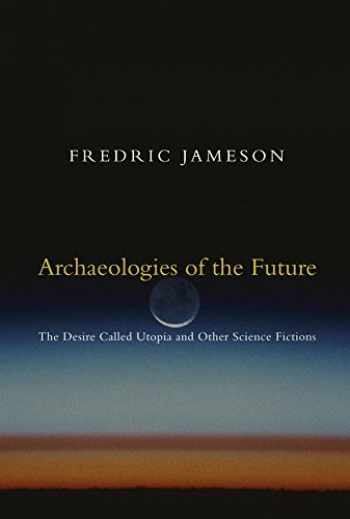 9781844675388-1844675386-Archaeologies of the Future: The Desire Called Utopia and Other Science Fictions