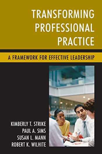 9781475822380-1475822383-Transforming Professional Practice: A Framework for Effective Leadership