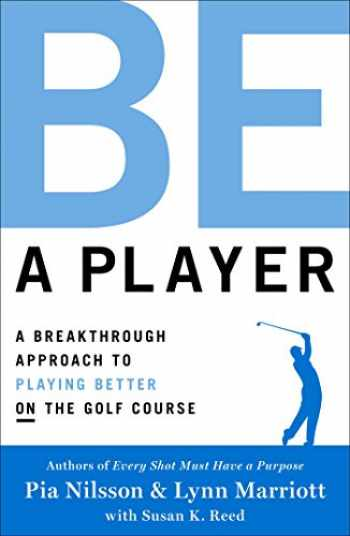 9781476788036-1476788030-Be a Player: A Breakthrough Approach to Playing Better ON the Golf Course