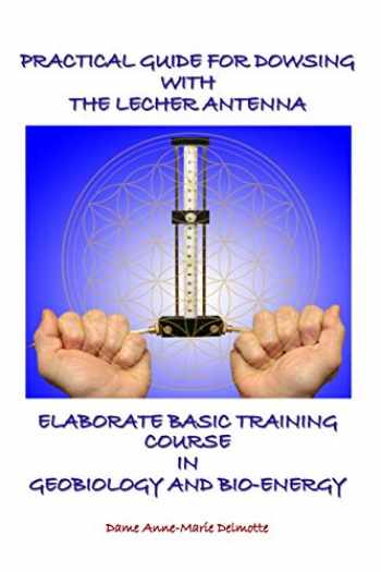 9789082802658-9082802651-PRACTICAL GUIDE FOR DOWSING WITH THE LECHER ANTENNA - ELABORATE BASIC TRAINING COURSE IN GEOBIOLOGY AND BIO-ENERGY: Second edition