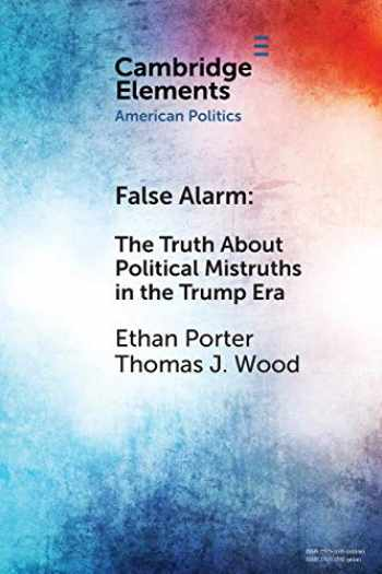 9781108705929-1108705928-False Alarm: The Truth About Political Mistruths in the Trump Era (Elements in American Politics)