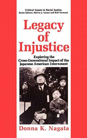 9780306444258-0306444259-Legacy of Injustice: Exploring the Cross-Generational Impact of the Japanese American Internment (Critical Issues in Social Justice)