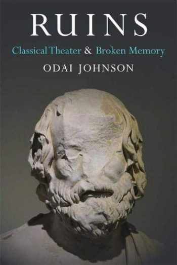 9780472131068-0472131060-Ruins: Classical Theater and Broken Memory (Theater: Theory/Text/Performance)
