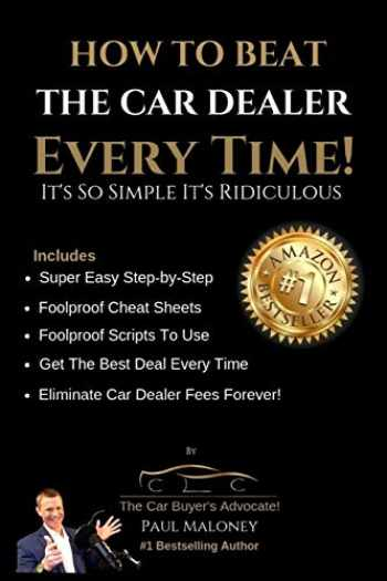9781987434477-1987434471-How To Beat The Car Dealer Every Time! It's So Simple It's Ridiculous!