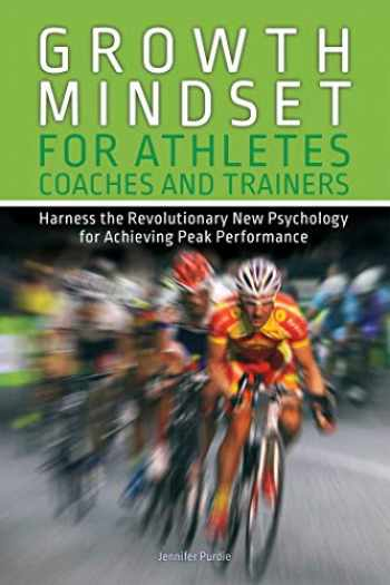 9781612437231-1612437230-Growth Mindset for Athletes, Coaches and Trainers: Harness the Revolutionary New Psychology for Achieving Peak Performance